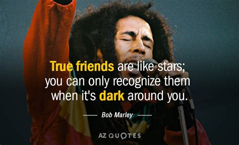 Bob Marley quote: True friends are like stars; you can