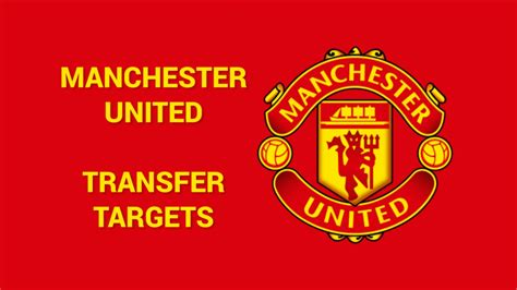 Manchester United transfer targets: Who are the club