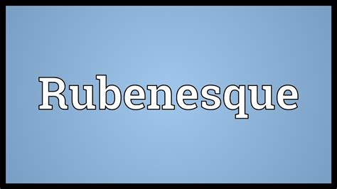 Rubenesque Meaning - YouTube