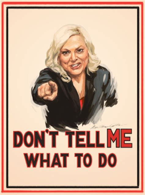 Leslie Knope – Don't tell me what to do