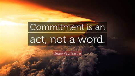 """Jean-Paul Sartre Quote: """"Commitment is an act, not a word"""