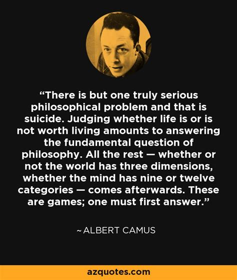 Albert Camus quote: There is but one truly serious